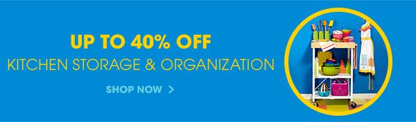 UP TO 40% OFF | KITCHEN STORAGE & ORGANIZATION | SHOP NOW